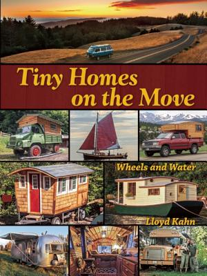 Tiny Homes on the Move By Kahn, Lloyd