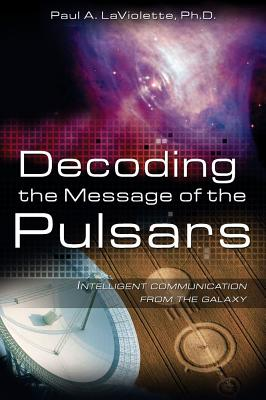 Decoding the Message of the Pulsars By Laviolette, Paul A.