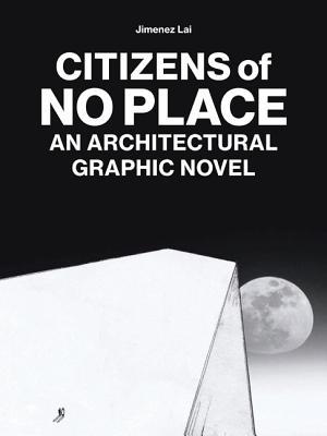 Citizens of No Place By Lai, Jimenez